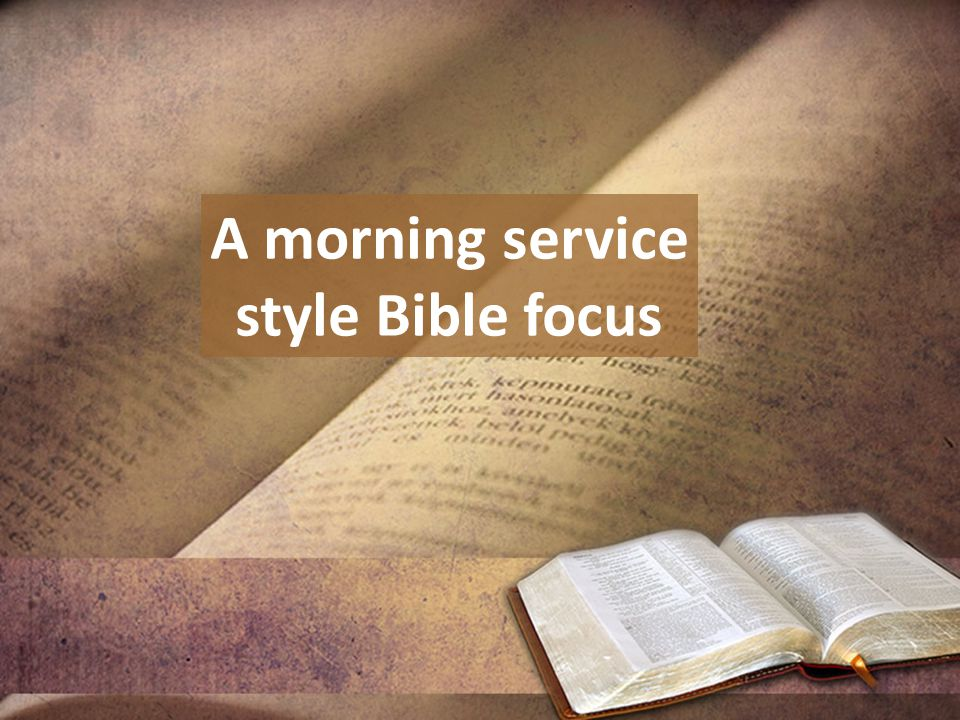 A morning service style Bible focus