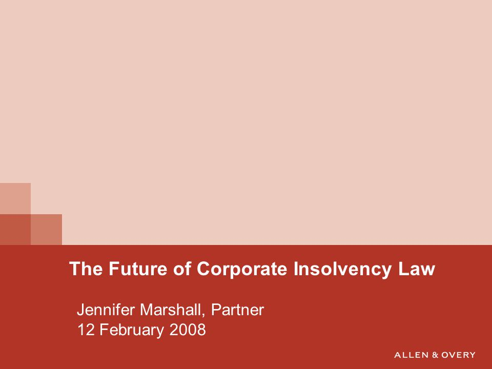 Jennifer Marshall, Partner 12 February 2008 The Future of Corporate Insolvency Law