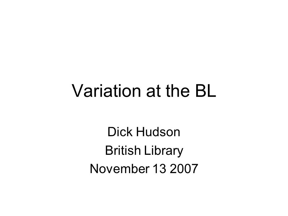 Variation at the BL Dick Hudson British Library November