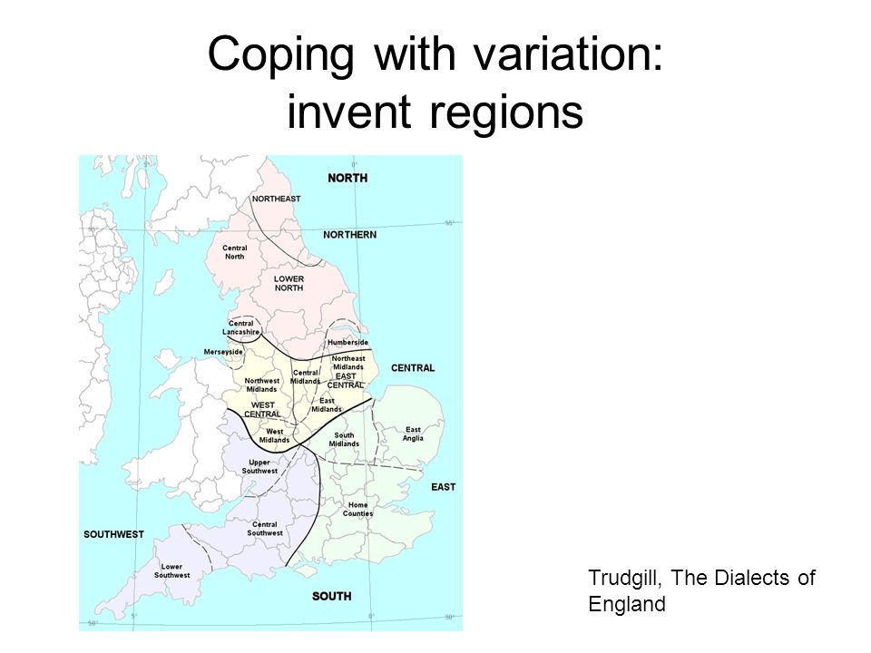 Coping with variation: invent regions Trudgill, The Dialects of England