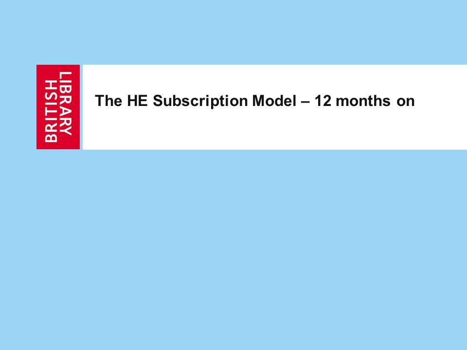 The HE Subscription Model – 12 months on