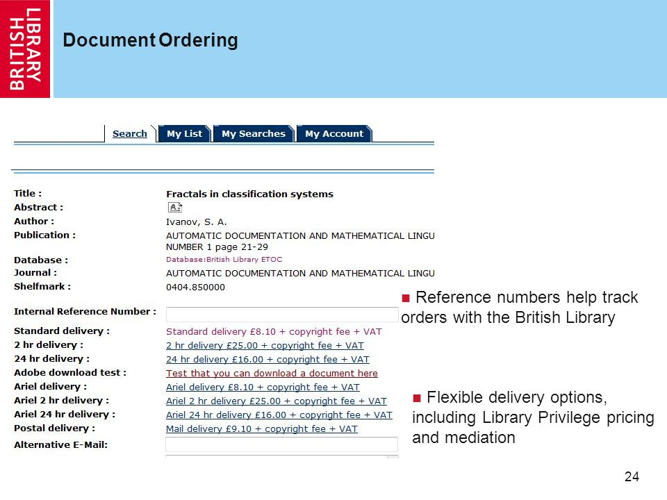 24 Document Ordering Reference numbers help track orders with the British Library Flexible delivery options, including Library Privilege pricing and mediation