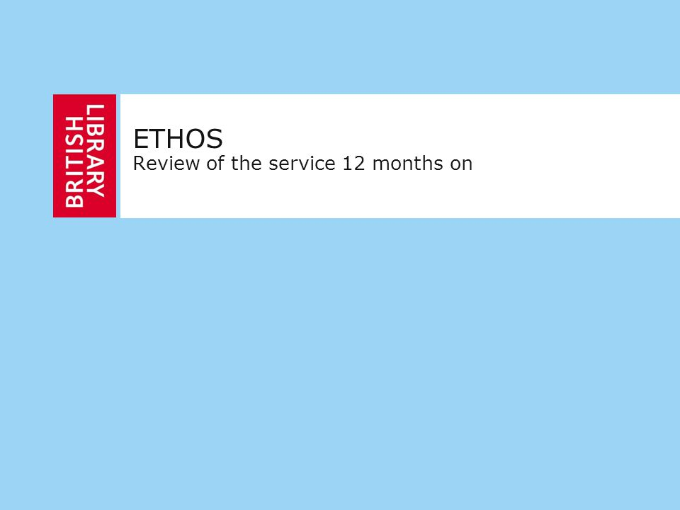 ETHOS Review of the service 12 months on