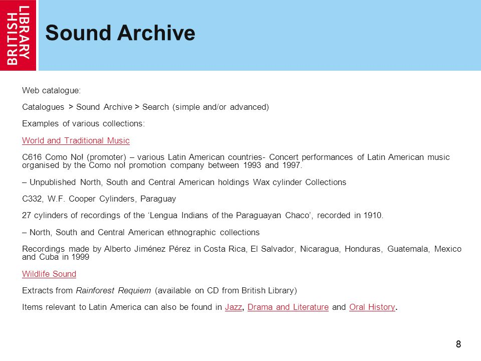 88 Sound Archive Web catalogue: Catalogues > Sound Archive > Search (simple and/or advanced) Examples of various collections: World and Traditional Music C616 Como No.