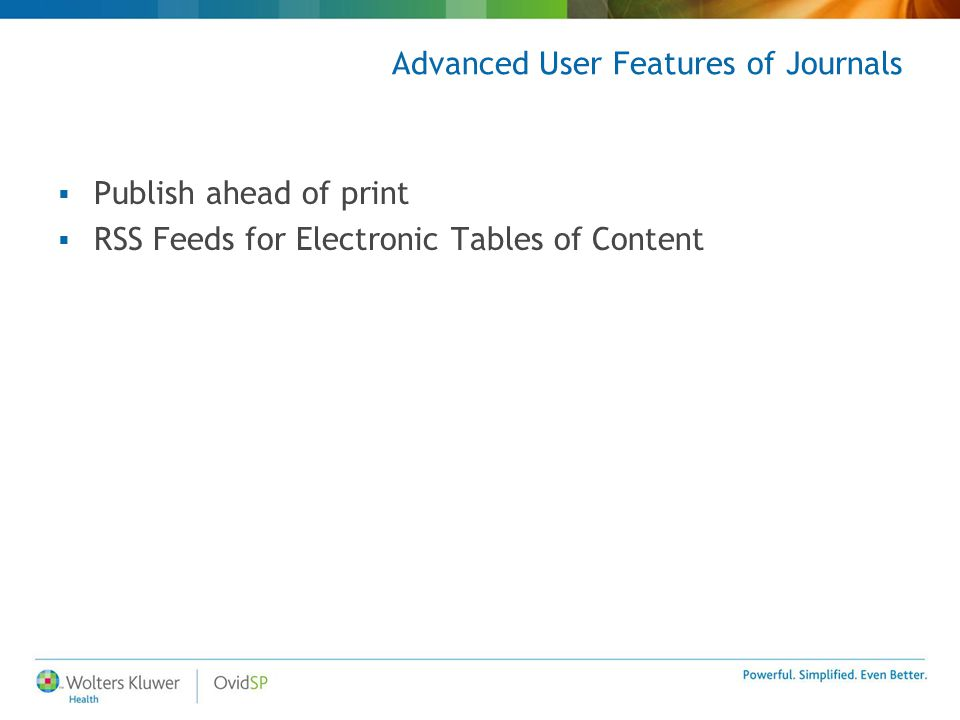 Advanced User Features of Journals  Publish ahead of print  RSS Feeds for Electronic Tables of Content
