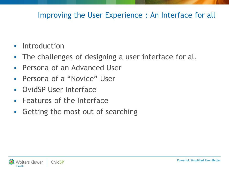 Improving the User Experience : An Interface for all  Introduction  The challenges of designing a user interface for all  Persona of an Advanced Us