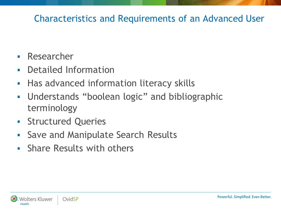 "Characteristics and Requirements of an Advanced User  Researcher  Detailed Information  Has advanced information literacy skills  Understands ""boo"