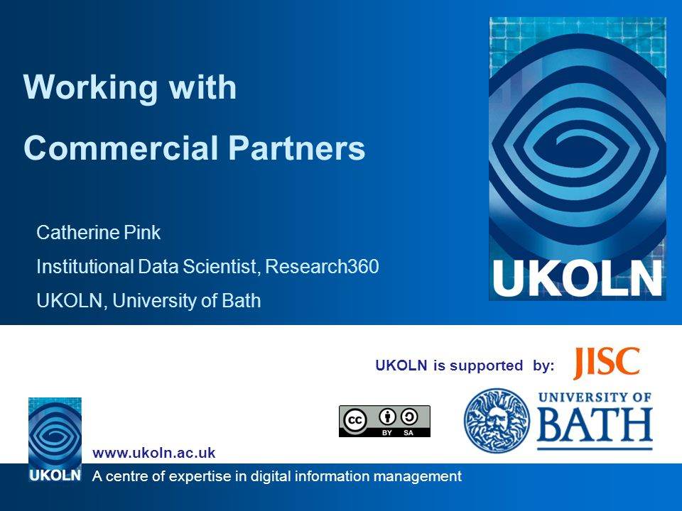 A centre of expertise in digital information management www.ukoln.ac.uk Our Close Association with Industry 1 http://www.bath.ac.uk/charter/pdf/CharterStatutesAug09.pdf The objects of the University shall be to advance learning and knowledge by teaching and research, particularly in science and technology, and in close association with industry and commerce 1.