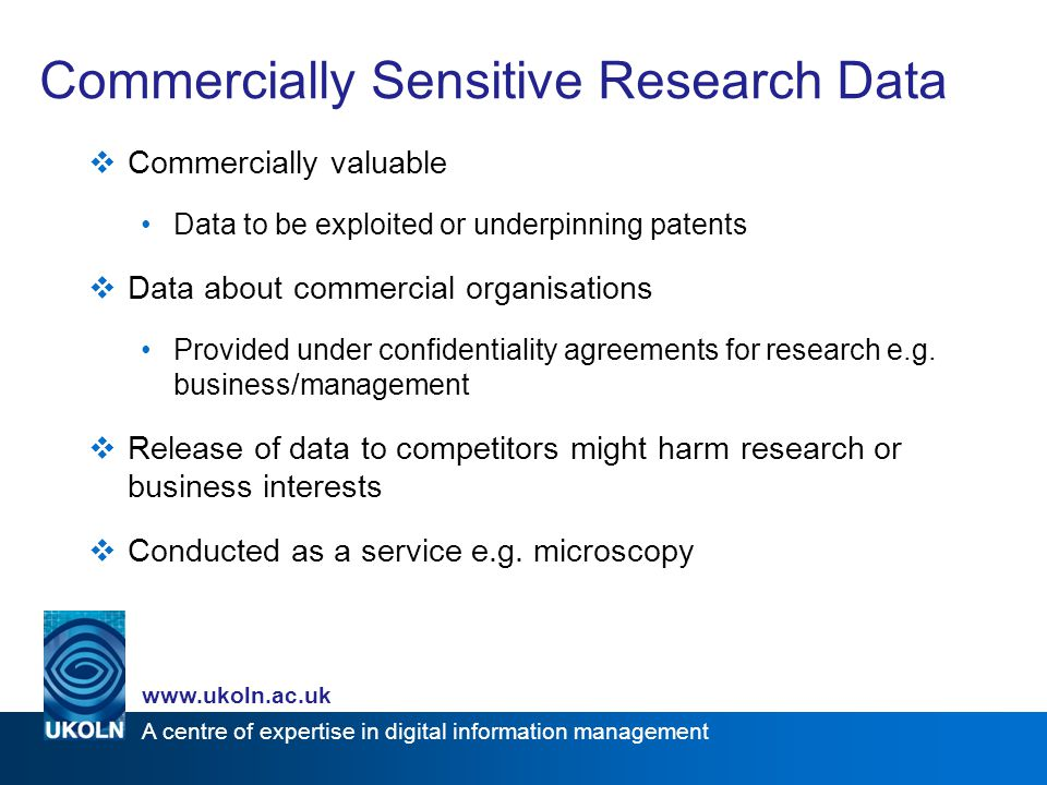 A centre of expertise in digital information management www.ukoln.ac.uk Commercial data in Research360 outputs DCC Briefing Paper on managing academic- industry research data DCC How To Guide on managing academic- industry research data How to develop a RDM Policy Guidelines