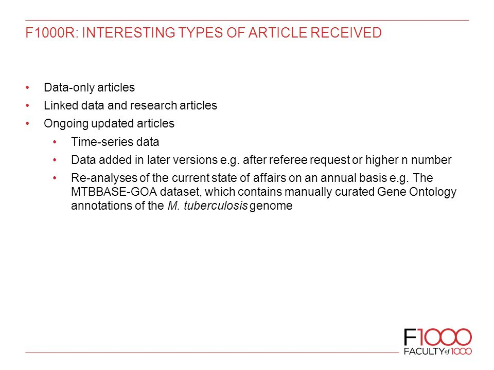 F1000R: INTERESTING TYPES OF ARTICLE RECEIVED Data-only articles Linked data and research articles Ongoing updated articles Time-series data Data added in later versions e.g.