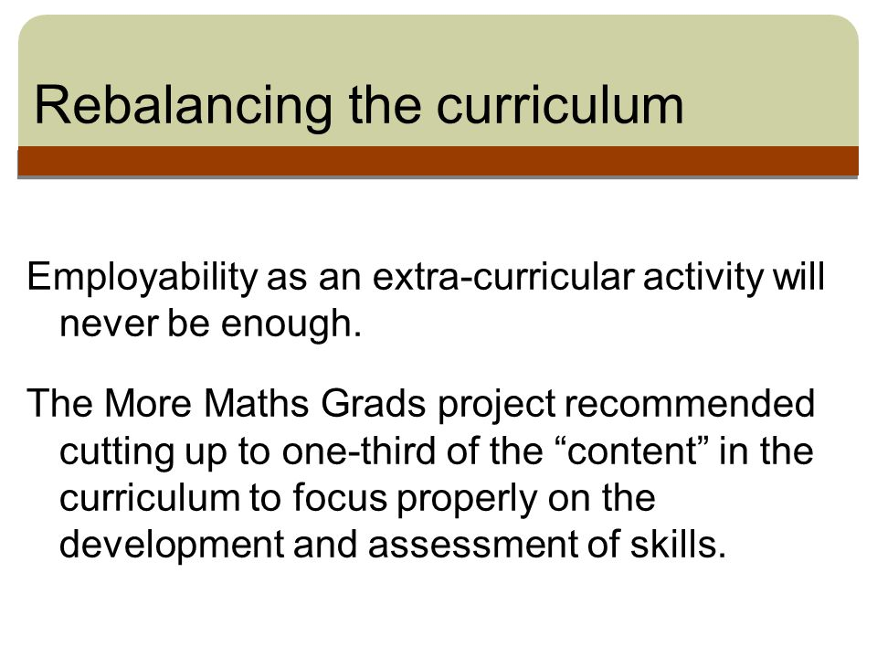 Rebalancing the curriculum Employability as an extra-curricular activity will never be enough.