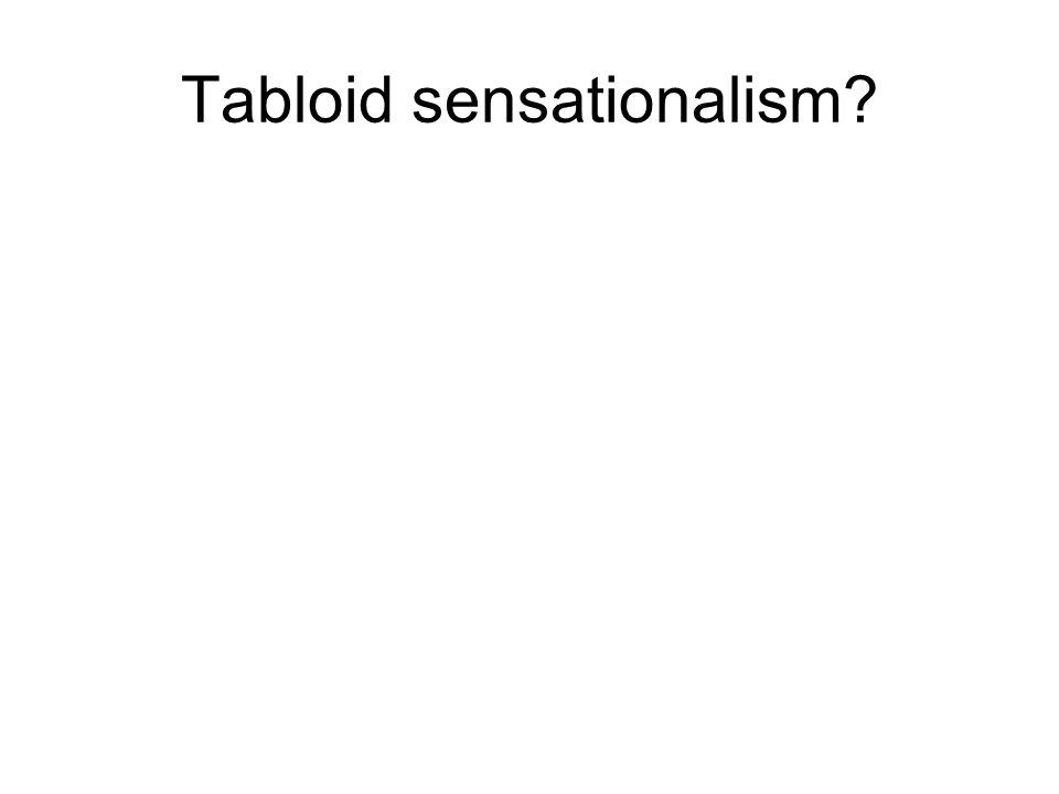 Tabloid sensationalism?