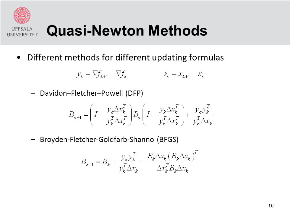 Quasi-Newton Methods Different methods for different updating formulas –Davidon–Fletcher–Powell (DFP) –Broyden-Fletcher-Goldfarb-Shanno (BFGS) 16