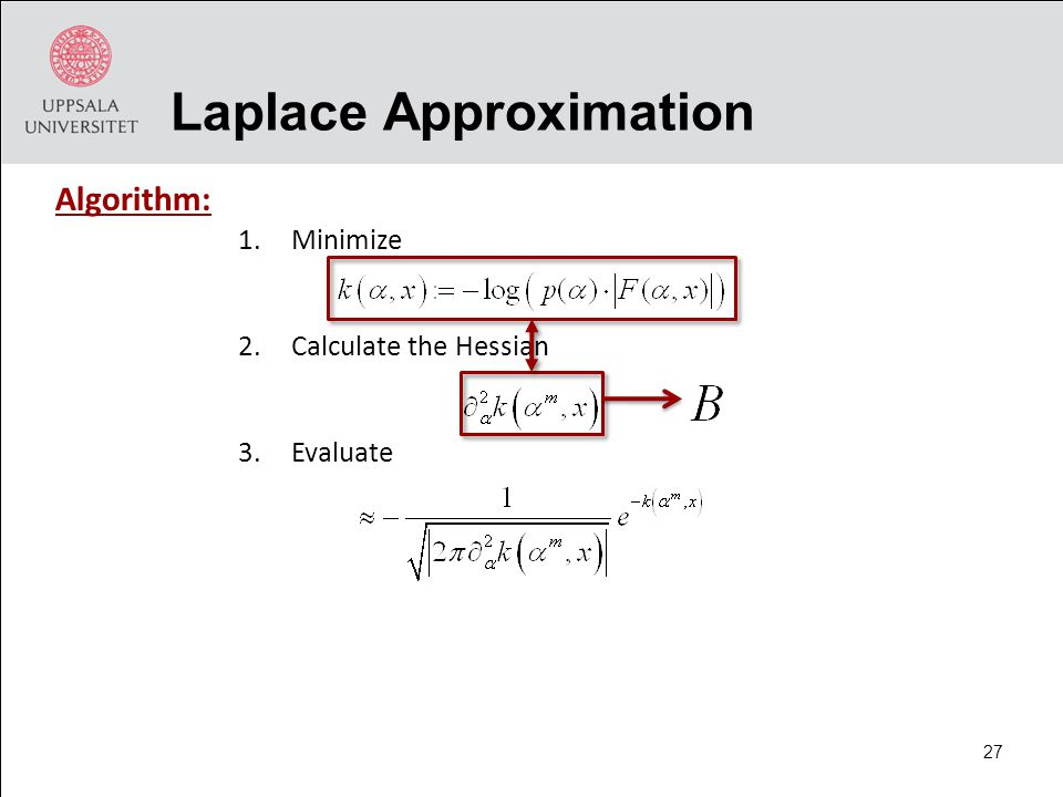 Laplace Approximation 1.Minimize 2.Calculate the Hessian 3.Evaluate Algorithm: 27