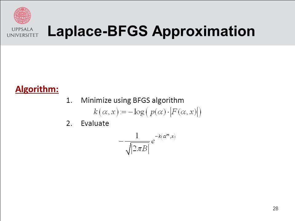 Laplace-BFGS Approximation 1.Minimize using BFGS algorithm 2.Evaluate Algorithm: 28