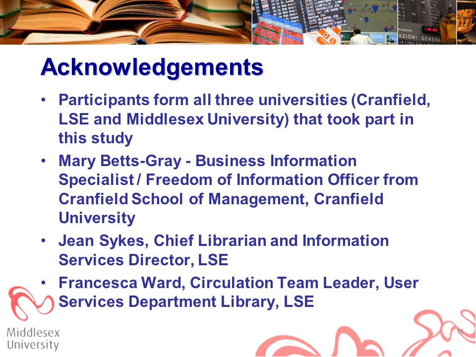 Acknowledgements Participants form all three universities (Cranfield, LSE and Middlesex University) that took part in this study Mary Betts-Gray - Bus