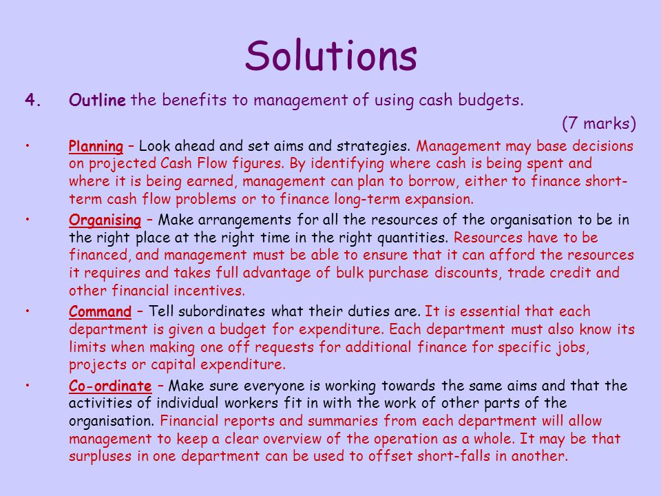 Solutions 4.Outline the benefits to management of using cash budgets.