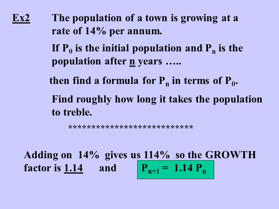 Ex2The population of a town is growing at a rate of 14% per annum.