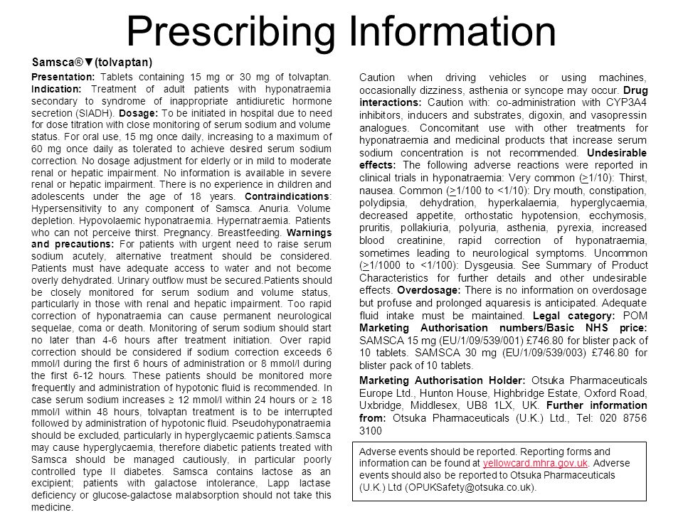 Prescribing Information Samsca®▼(tolvaptan) Presentation: Tablets containing 15 mg or 30 mg of tolvaptan.