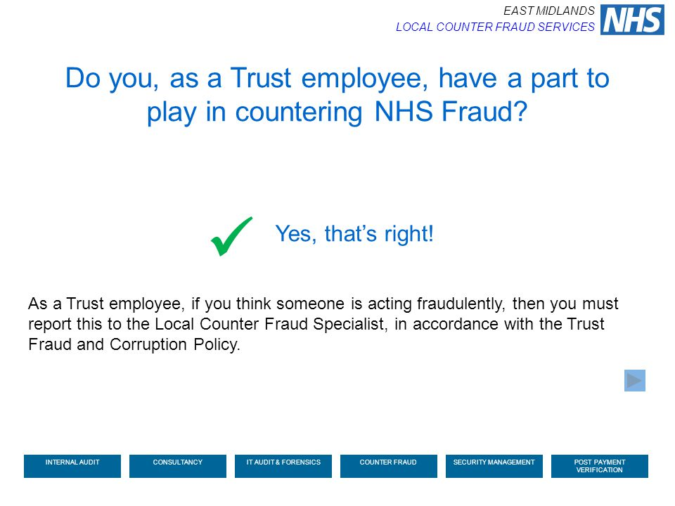As a Trust employee, if you think someone is acting fraudulently, then you must report this to the Local Counter Fraud Specialist, in accordance with
