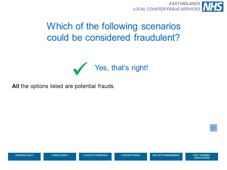 All the options listed are potential frauds. Which of the following scenarios could be considered fraudulent? Yes, that's right! EAST MIDLANDS LOCAL C
