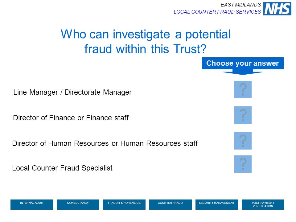 Line Manager / Directorate Manager Director of Finance or Finance staff Who can investigate a potential fraud within this Trust? Choose your answer Di