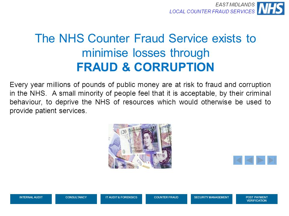 Every year millions of pounds of public money are at risk to fraud and corruption in the NHS. A small minority of people feel that it is acceptable, b