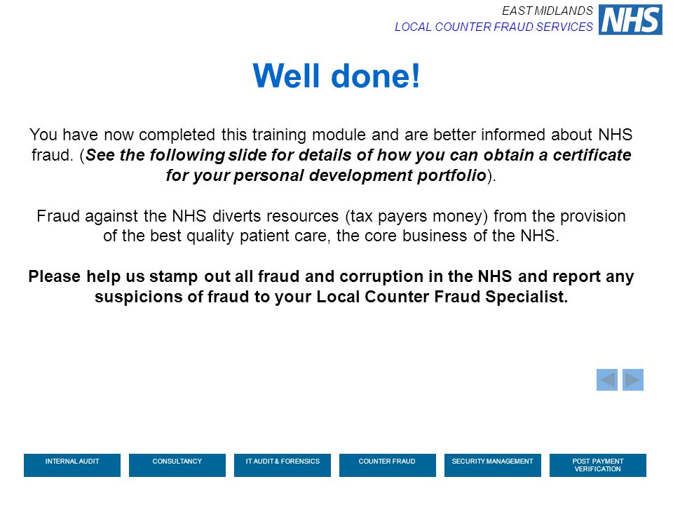 You have now completed this training module and are better informed about NHS fraud. (See the following slide for details of how you can obtain a cert