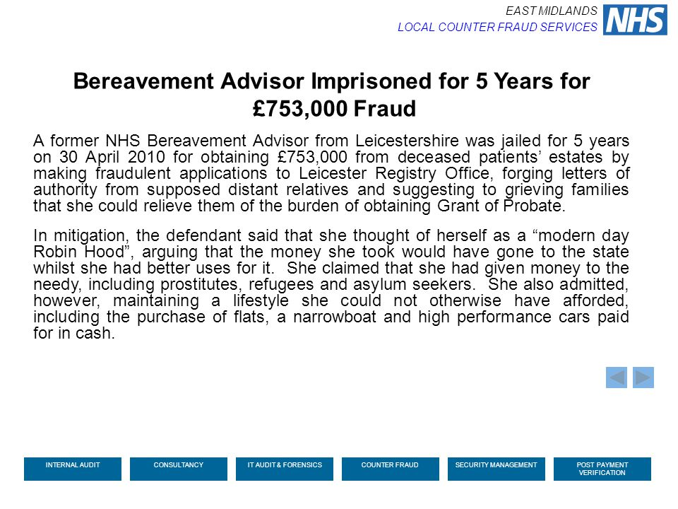 Bereavement Advisor Imprisoned for 5 Years for £753,000 Fraud A former NHS Bereavement Advisor from Leicestershire was jailed for 5 years on 30 April
