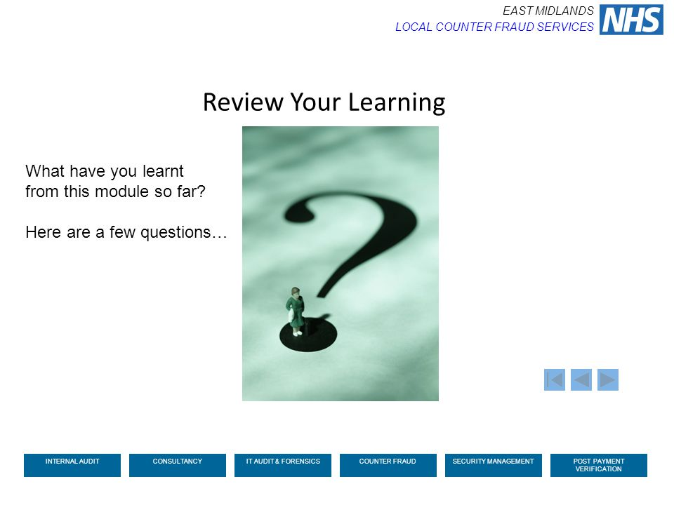 Review Your Learning What have you learnt from this module so far? Here are a few questions… EAST MIDLANDS LOCAL COUNTER FRAUD SERVICES INTERNAL AUDIT