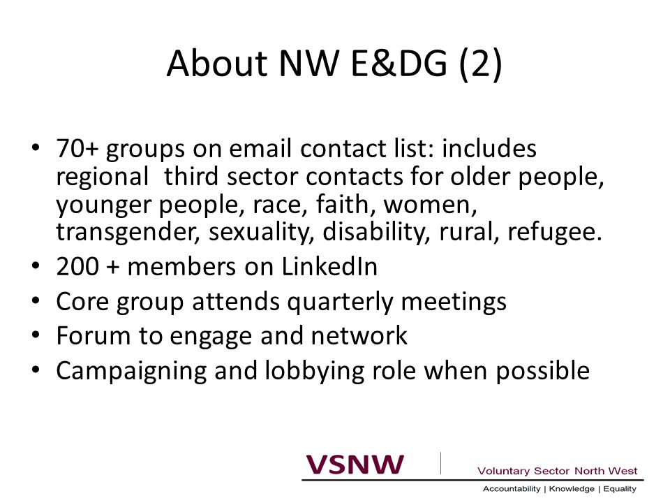 About NW E&DG (2) 70+ groups on email contact list: includes regional third sector contacts for older people, younger people, race, faith, women, transgender, sexuality, disability, rural, refugee.