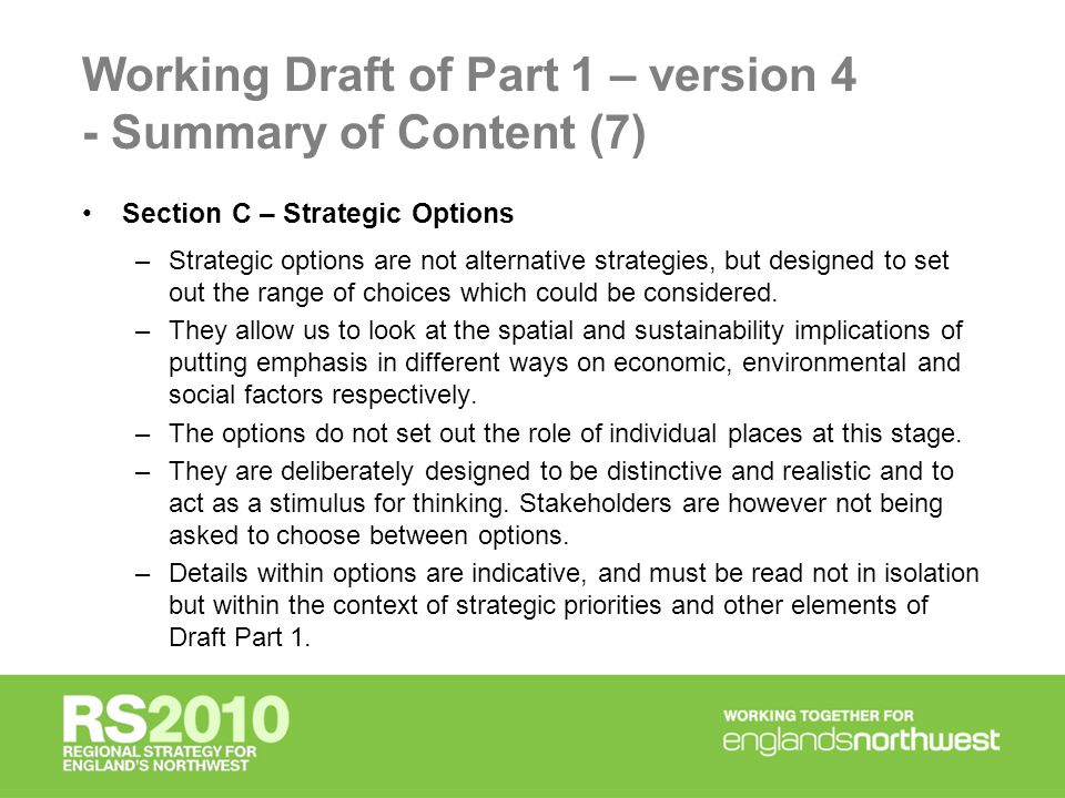 Working Draft of Part 1 – version 4 - Summary of Content (7) Section C – Strategic Options –Strategic options are not alternative strategies, but designed to set out the range of choices which could be considered.