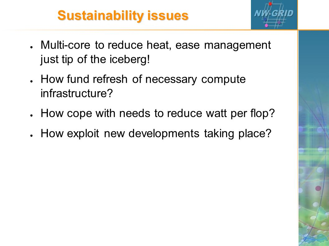 Sustainability issues ● Multi-core to reduce heat, ease management just tip of the iceberg.