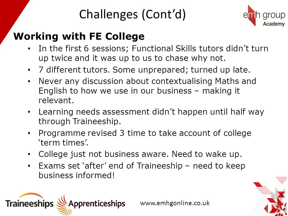 Challenges (Cont'd) Working with FE College In the first 6 sessions; Functional Skills tutors didn't turn up twice and it was up to us to chase why no