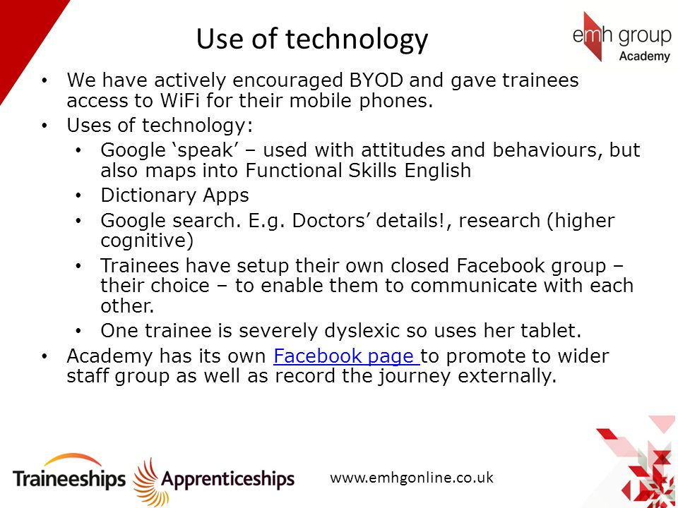 Use of technology We have actively encouraged BYOD and gave trainees access to WiFi for their mobile phones. Uses of technology: Google 'speak' – used
