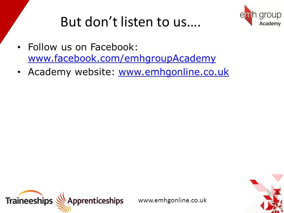 But don't listen to us…. Follow us on Facebook: www.facebook.com/emhgroupAcademy www.facebook.com/emhgroupAcademy Academy website: www.emhgonline.co.u
