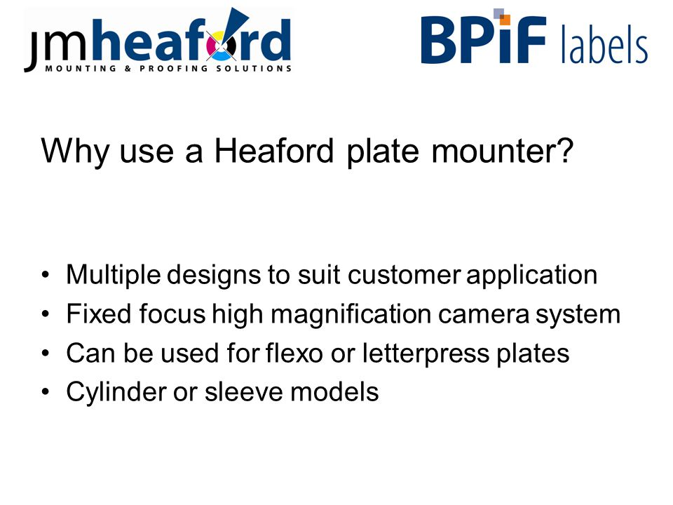 17 high resolution flat screen monitor with split screen to show both camera images for easy mounting reference High powered 56x video cameras and through the lens illumination system to highlight register marks, with 7mm wide circles for easier pre- positioning of plates Optional aluminium support table Alternative mechanical clamp to prevent cylinder rotation when gear is not attached Circumferential locking device to prevent cylinder rotation when plate mounting Precision linear rails and bearings to ensures parallelism when cameras move to different positions to cater for different plate widths and repeat ranges Simple sinbgle screw for focus adjustment when repeat changes Support adjustable in seconds for different cylinder widths Optional pneumatic mounting tape storage and dispensing system Quick release cylinder adaptors requiring no tools and making changeover for different cylinder types a matter of seconds