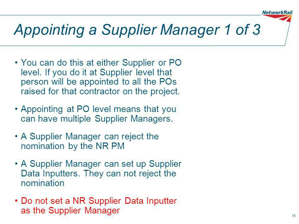 15 Appointing a Supplier Manager 1 of 3 You can do this at either Supplier or PO level.