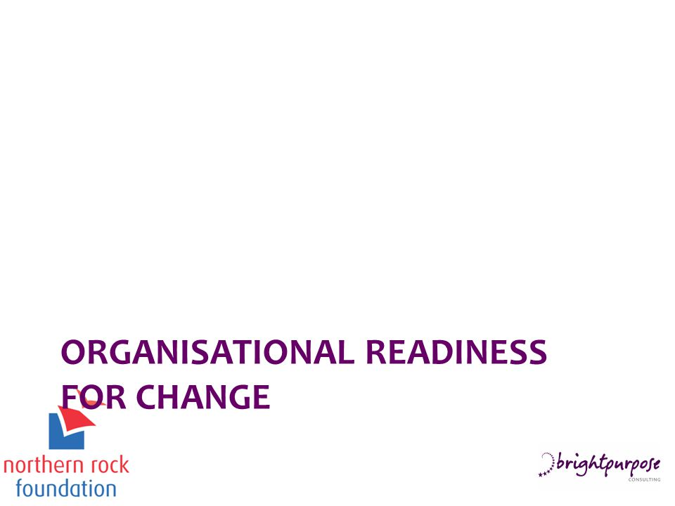 ORGANISATIONAL READINESS FOR CHANGE