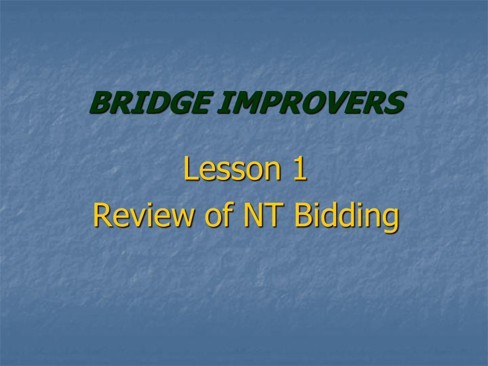 BRIDGE IMPROVERS Lesson 1 Review of NT Bidding
