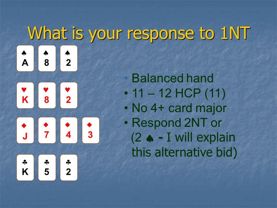88 22 AA K 8 2 JJ 77 44 33 KK 55 22 Balanced hand 11 – 12 HCP (11) No 4+ card major Respond 2NT or  - (2  - I will explain this alternative bid)