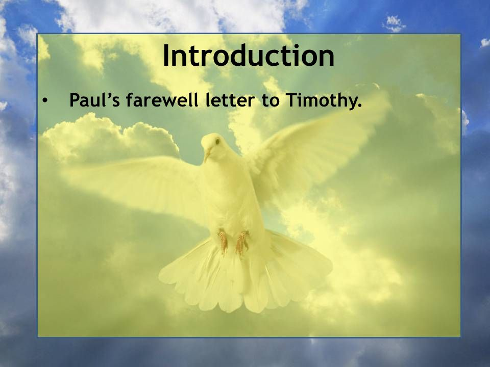 Introduction Paul's farewell letter to Timothy.