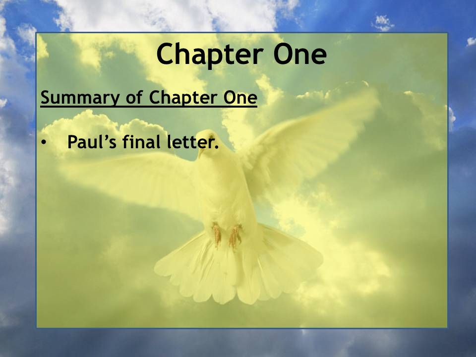 Chapter One Summary of Chapter One Paul's final letter.