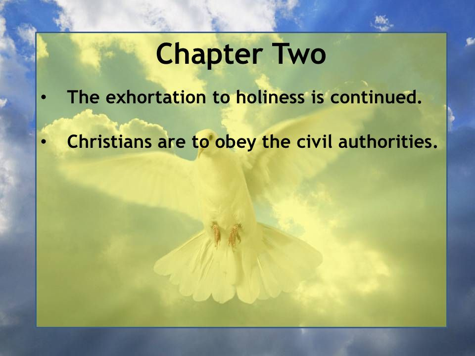 Chapter Two The exhortation to holiness is continued. Christians are to obey the civil authorities.