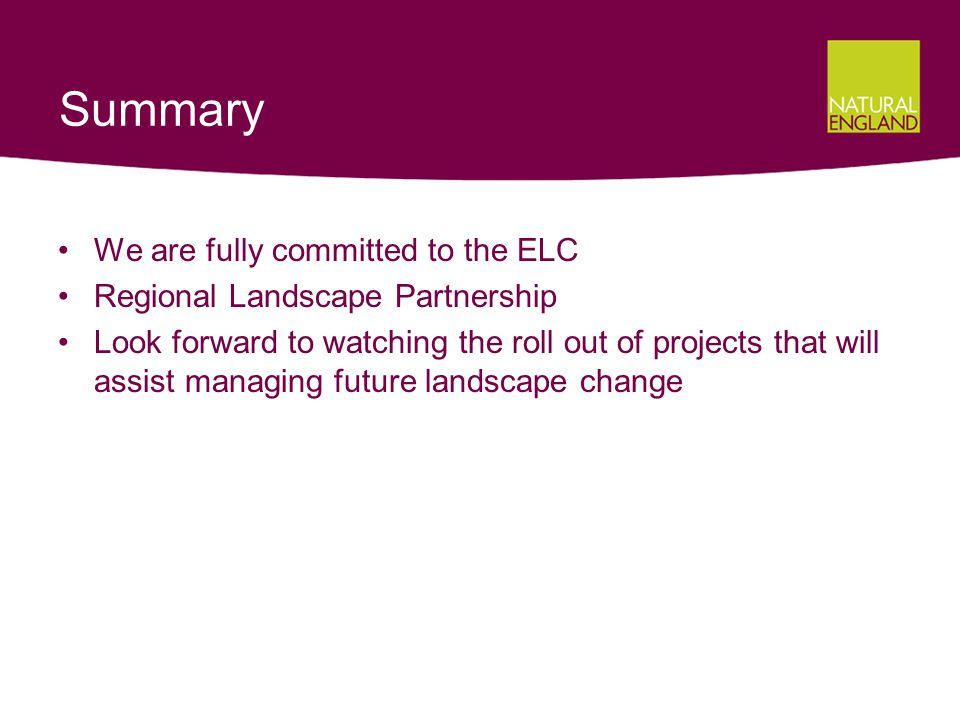 Summary We are fully committed to the ELC Regional Landscape Partnership Look forward to watching the roll out of projects that will assist managing future landscape change