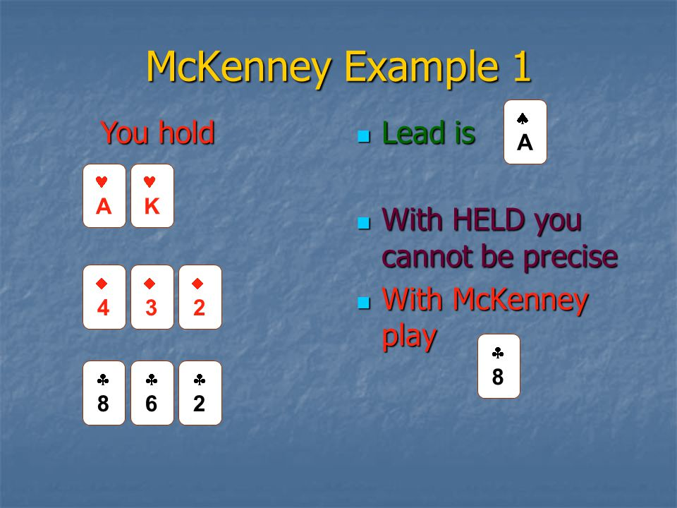 McKenney Example 1 Lead is Lead is With HELD you cannot be precise With HELD you cannot be precise With McKenney play With McKenney play 88 66 22 44 33 22 A K AA 88 You hold