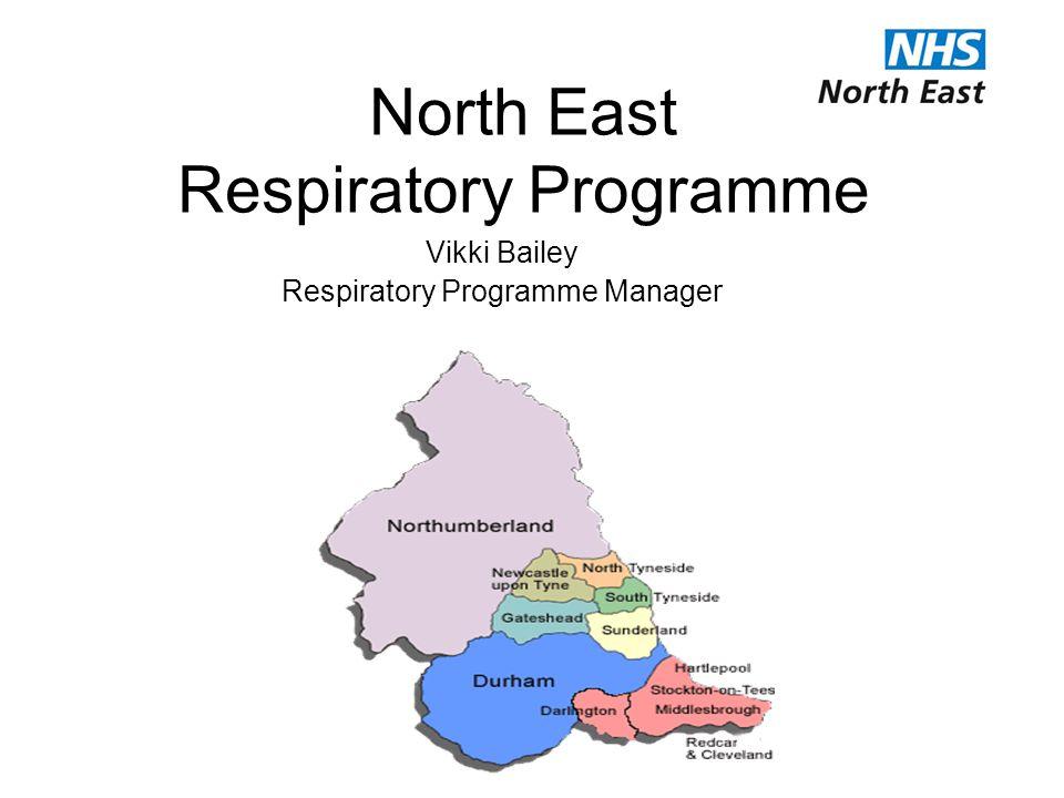 North East Respiratory Programme Vikki Bailey Respiratory Programme Manager