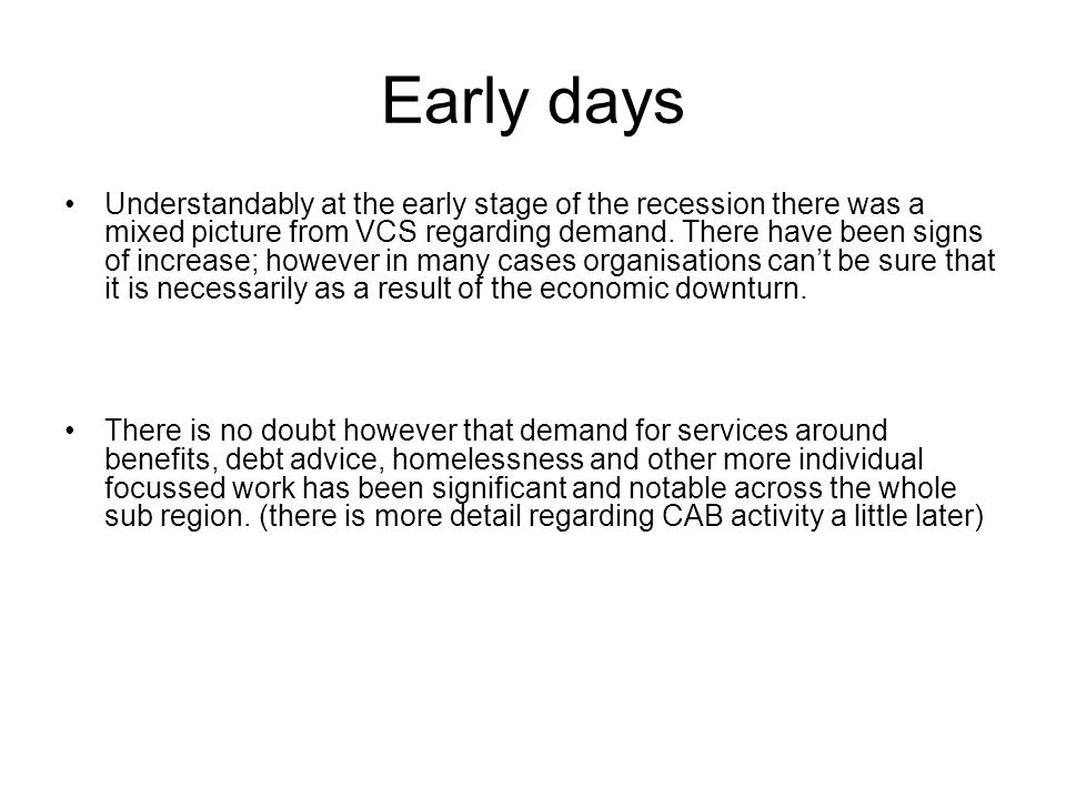Early days Understandably at the early stage of the recession there was a mixed picture from VCS regarding demand.