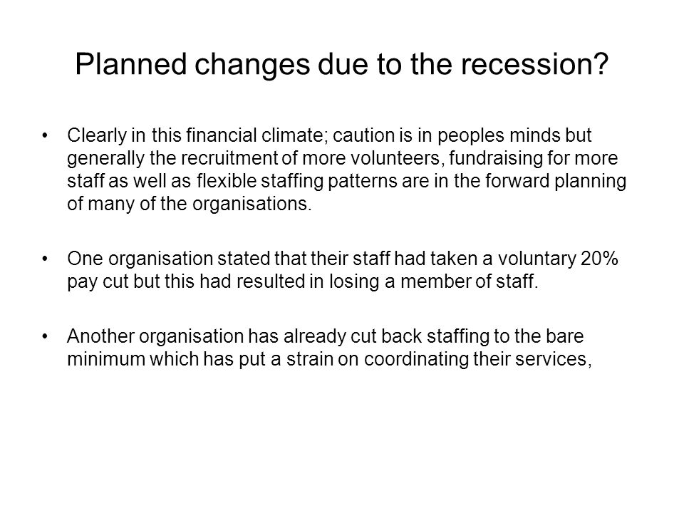 Planned changes due to the recession.
