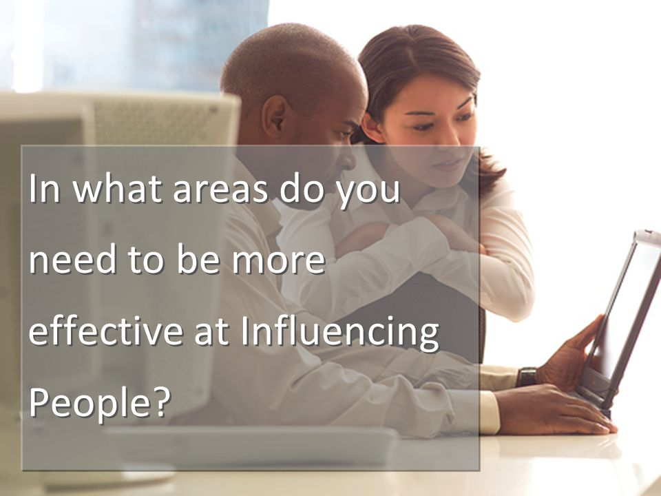 In what areas do you need to be more effective at Influencing People?